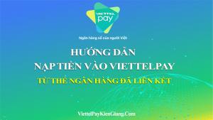 Hướng dẫn nạp tiền vào ViettelPay từ tài khoản ngân hàng