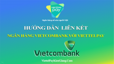 Liên kết ngân hàng VietcomBank với ViettelPay rút tiền miễn phí